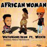 MP3 : Victoriouz Icon Ft. Wizkid - African Woman