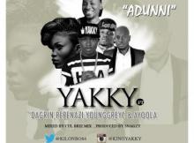 MP3 : Yakky - Adunni ft. Dagrin, Ayoola, YunggreyC & Pepenazi