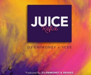 MP3 : DJ Enimoney Ft. Ycee - Juice (Refix)