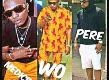 "Which Of This Song Is Making Wave Currently In Your Area ""Wo""  ""Pere"" or ""Medicine""??"