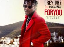 MP3 : DreyTunz Ft. Yung6ix - For You (Prod. Disally)
