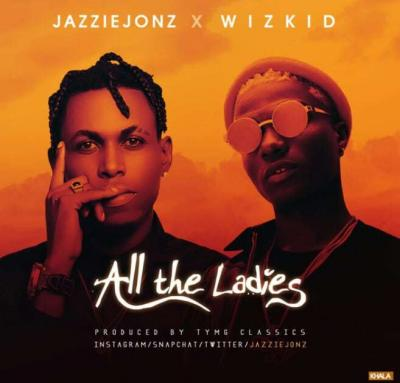 MP3 : Jazzie Jonz - All the Ladies Ft. Wizkid