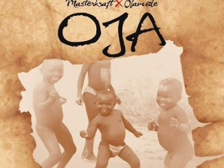 Lyrics: Masterkraft ft. Olamide - OJA