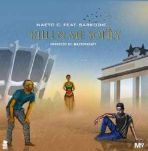 MP3 : Naeto C ft Sarkodie - Kill'N Me Softly