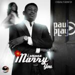 MP3 : Paul Play - I Wanna Marry You