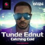 MP3 : Tunde Ednut - Catching Cold