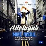 MP3 : Mike Abdul - Alleluyah