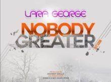 MP3 : Lara George - Nobody Greater + Eyin Loba