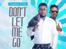 MP3 : Goldsix - Don't Let Me Go Ft. Efe (Prod. By Duktor Sett)
