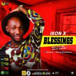 AUDIO | VIDEO: Ikon-X - Blessings