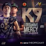 MP3 : K9 - Lord Have Mercy ft. Olamide