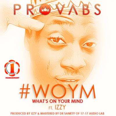 MP3 : Provabs ft Izzy - #WOYM (What's On Your Mind)
