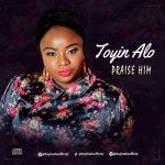 VIDEO | AUDIO: Toyin Alo - Praise Him