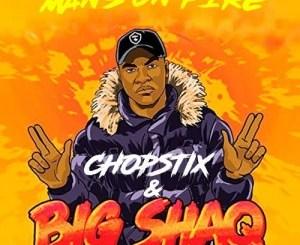 MP3 : Chopstix & Big Shaq - Mans On Fire
