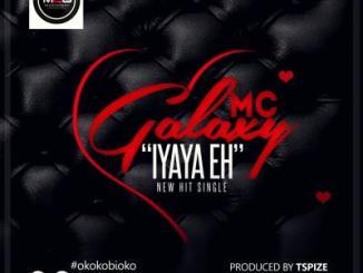 MP3 : MC Galaxy - Iyaya Eh (Prod. by Tspize)