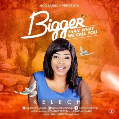 AUDIO | VIDEO: Kelechi - Bigger Than What We Call You