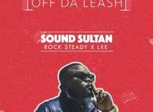 MP3 : Sound Sultan - Off Da Leash Feat. LXE X Rock steady