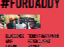 MP3 : BlaqBonez - For Daddy ft. Terry Tha Rapman, MVP, Peter Clarke, HighM, Paybac & Laycon