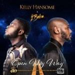 Lyrics: Kelly Hansome - Open My Way Ft. 2Baba (Lyrics)