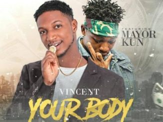 MP3 : Vincent - Your Body ft. Mayorkun