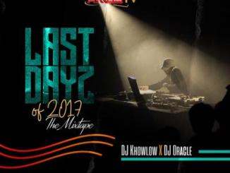MIXTAPE: DJ Khowlow X DJ Oracle - # LastDayzOf2017 (The Mixtape)