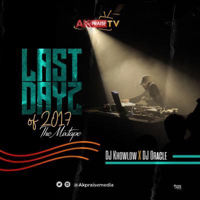 MIXTAPE: DJ Khowlow X DJ Oracle - # LastDayzOf2017 (The Mixtape)