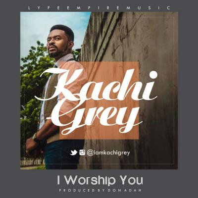 MP3 : Kachy Grey - I Worship You