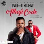 MP3 : D Will - Alhaji Code ft. DJ Xclusive