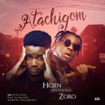VIDEO: Hcien - Atachigom ft. Zoro