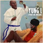 MP3 : Yung L - Spray Me Dollar