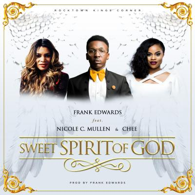 MP3 : Frank Edwards - Sweet Spirit Of God Ft. Nicole C. Mullen & Chee