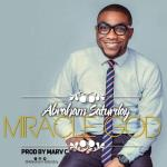 MP3: ABRAHAM SATURDAY - MIRACLE GOD