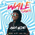 MP3: Wale Turner - Awa Noni