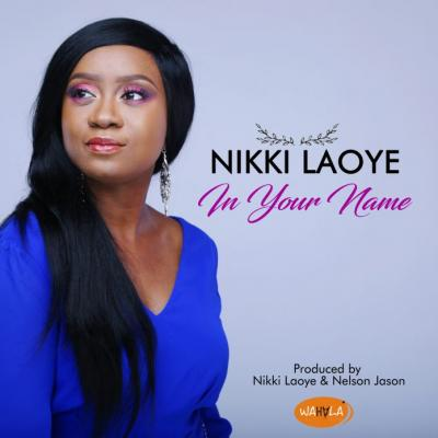 MP3: Nikki Laoye - In Your Name
