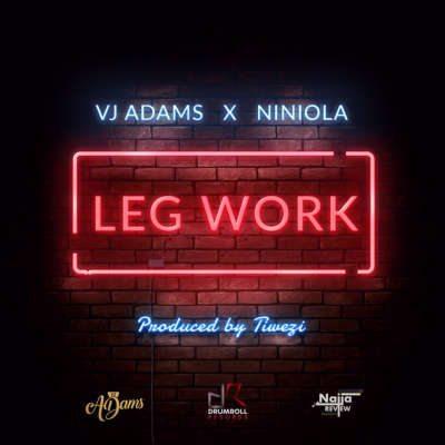 Lyrics: VJ Adams - Leg Work ft. Niniola