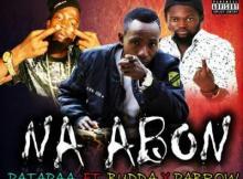 MP3: Patapaa - Na Abon ft. Budda x Pablo (Prod. by Mr.Loyalty)
