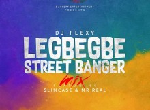 MIXTAPE: DJ Flexy - Legbegbe Street Banger Mix Ft. SlimCase & Mr Real