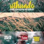 VIDEO: Major League - Uthando ft. Cassper Nyovest