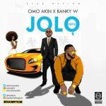 AUDIO+VIDEO: OmoAkin Ft. Banky W - JoLo (Remix)