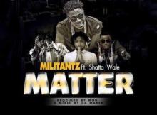 MP3: Militants - Matter ft. Shatta Wale (Prod. by MOG Beatz)
