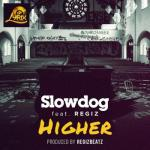 MP3: Slowdog - Higher ft. Regiz