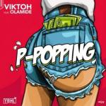MP3: Viktoh ft. Olamide - P-Popping