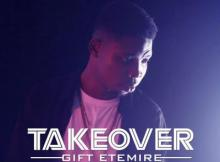 MP3: Gift Etemire - Take Over