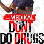 MP3: Medikal - Don't Do Drugs
