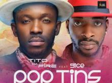 Music: Tito Da.Fire - Pop Tins Ft. 9ice