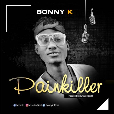 Music: Bonny K - Painkiller ( Prod. By KINGZEEBEATZ)