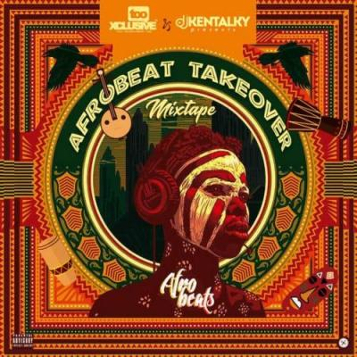 (mixtape) Dj Kentalky- Afrobeat Takeover Mix