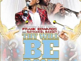 (music) Frank Edwards - Thy Will Be Done ft. Nathaniel Bassey