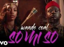 (Video) Wande Coal - So Mi So