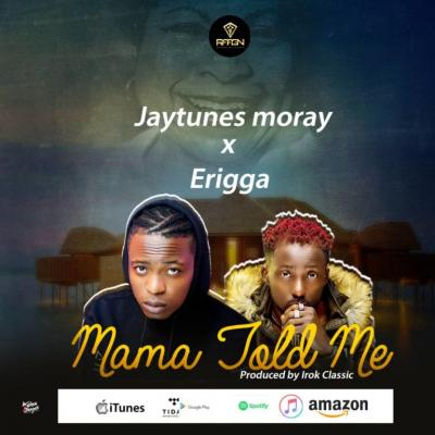 (music) Jaytunes Moray Erigga - Mama Told Me